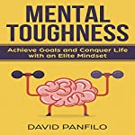 Mental Toughness: Achieve Goals and Conquer Life with an Elite Mindset | David Panfilo