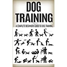 Dog Training: Train Your Dog in Just 2 Weeks: Dog training Guide for Dummies (Dog Training Guide, Dog Training for Dummies, Dog Training Handbook, Train Dog, Dog Training, Dog, Training)