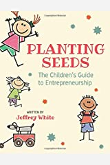 Planting Seeds:: The Children's Guide to Entrepreneurship Paperback