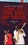 We Won't Settle For Less: Chic At The End Of Disco – A Single Notes Book