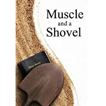 Muscle and a Shovel: 10th Edition:  Includes all original volume content, Randall's Secret, Epilogue, KJV full index, Bibliography