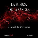 La fuerza de la sangre [The Force of Blood] | Miguel de Cervantes