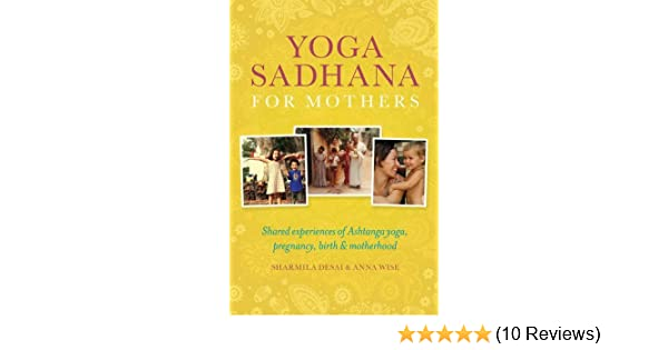 Yoga Sadhana for Mothers: Shared Experiences of Ashtanga ...