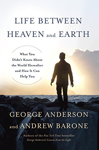 Life Between Heaven and Earth: What You Didn't Know About the World Hereafter and How It Can Help You cover