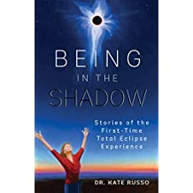 Being in the Shadow: Stories of the First-Time Total Eclipse Experience