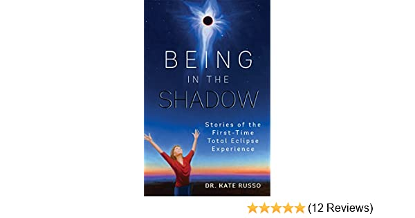 Being in the shadow stories of the first time total eclipse being in the shadow stories of the first time total eclipse experience kate russo amazon fandeluxe Choice Image