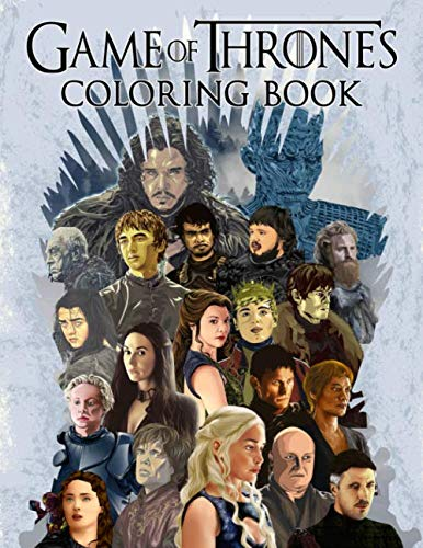 Game Of Thrones Coloring Book: An Adult Coloring Book with Fun, Easy, and Relaxing Coloring Pages