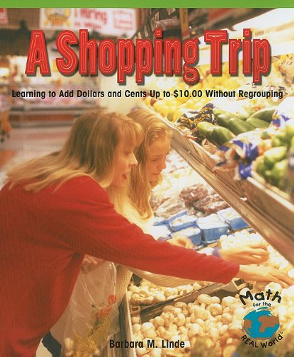A Shopping Trip: Learning to Add Dollars and Cents Up to $10.00 Without Regrouping (Math for the Real World: Early Fluency)