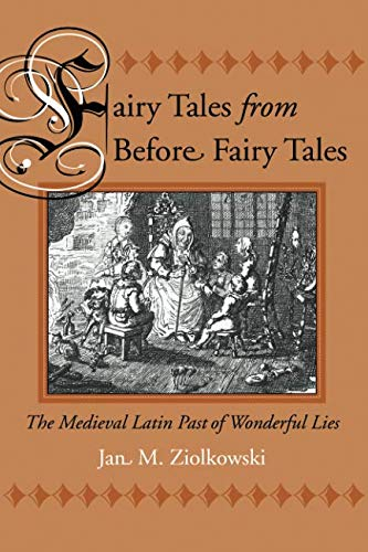 Fairy Tales from Before Fairy Tales: The Medieval Latin Past of Wonderful Lies (Medieval Fairy Tales)