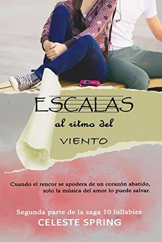 Escalas al ritmo del viento: Segunda parte de la Saga 10 lullabies (Juvenil, romántica) (Spanish Edition) by [Spring, Celeste]