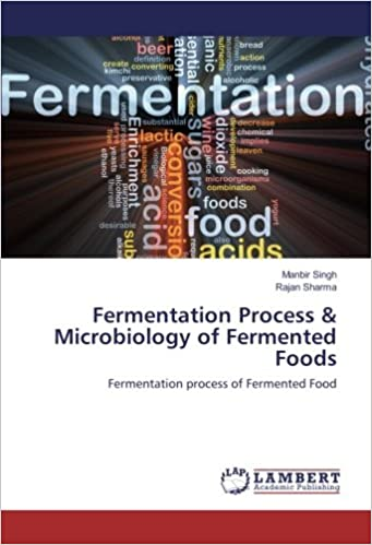 Fermentation Process & Microbiology of Fermented Foods: Fermentation process of Fermented Food
