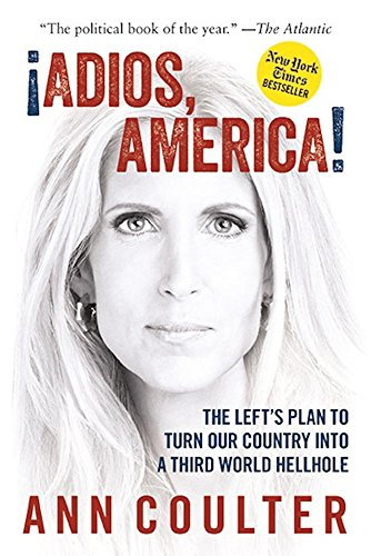 Book cover from Adios, America: The Lefts Plan to Turn Our Country into a Third World Hellholeby Ann Coulter