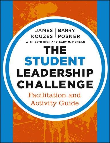 The Student Leadership Challenge: Facilitation and Activity Guide