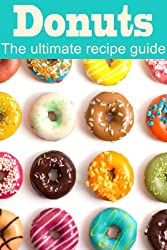 Donuts :The Ultimate Recipe Guide - Over 30 Delicious & Best Selling Recipes (English Edition)