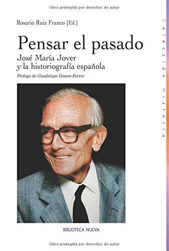 Pensar El Pasado. José María Jover Y La Historiografía Española Historia: Amazon.es: Ruiz Franco, Rosario: Libros
