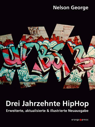 XXX - Drei Jahrzehnte HipHop Broschiert – September 2006 Nelson George orange-press 393608629X Biographien