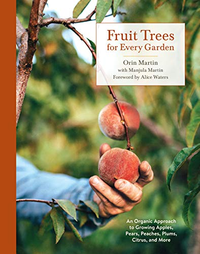 Fruit Trees for Every Garden: An Organic Approach to Growing Apples, Pears, Peaches, Plums, Citrus, and More by [Martin, Orin, Martin, Manjula]