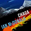 Chaga: Chaga Series, Book 1 Audiobook by Ian McDonald Narrated by Melanie McHugh