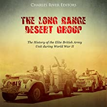 The Long Range Desert Group: The History of the Elite British Army Unit During World War II Audiobook by Charles River Editors Narrated by Mark Norman