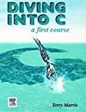 Diving into C : A First Course, Marris, Terry, 0340652853