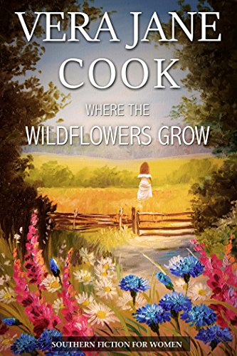Where the Wildflowers Grow: Southern Fiction for Women by [Cook, Vera Jane]