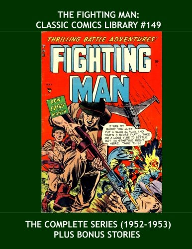 The Fighting Man: Classic Comics Library #149: Exciting Armed Forces Action - The Full Series Plus Bonus Issues - Over 350 Pages - All Stories - No Ads ebook