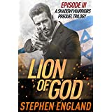 Lion of God: Episode III (A Shadow Warriors Prequel Trilogy Book 3)