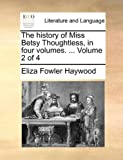 The History of Miss Betsy Thoughtless, In, Eliza Fowler Haywood, 1170051340