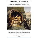 Nove Sed Non Nova - Interrogations philosophiques: Cours de latin pour le baccalauréat (French Edition)