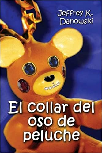 Amazon.com: El collar del oso de peluche (Spanish) (Spanish Edition) (9781682902530): Jeffrey K. Danowski: Books