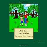 Ava Eats Avocados: Read & Eat Series (Volume 3)