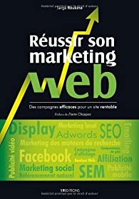 Réussir son marketing web par Serge Roukine