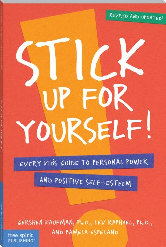 Stick Up for Yourself: Every Kid's Guide to Personal Power & Positive Self-Esteem (Revised & Updated Edition): Every Kid's Guide to Personal Power and Self-Esteem