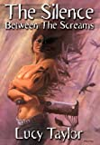 The Silence Between the Screams, Lucy Taylor, 1892950642