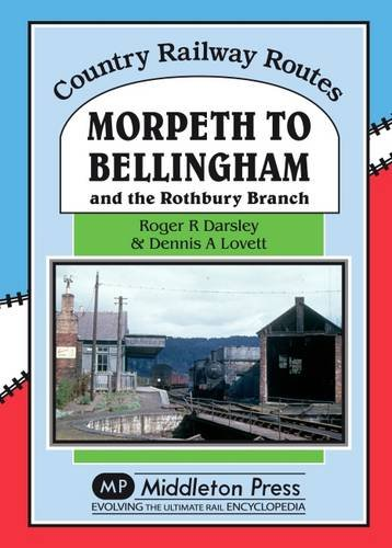 Morpeth to Bellingham: And the Rothbury Branch (Country Railway Routes)