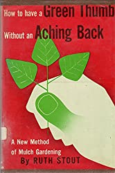 By Ruth Stout - How to Have a Green Thumb Without an Aching Back: A New Method of (1955-06-16) [Hardcover]