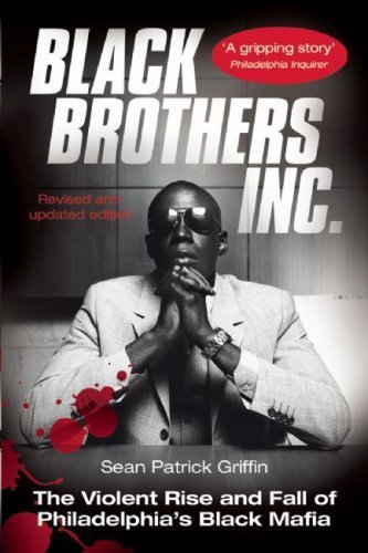 Black Brothers, Inc. : The Violent Rise and Fall of Philadelphia's Black Mafia by Griffin, Sean Patrick (2005) Paperback