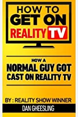 How To Get On Reality TV: How A Normal Guy Got Cast On Reality TV: The four year journey of a normal guy's journey to getting cast on Reality TV. by Dan Gheesling (2012-12-03) Paperback