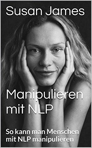 Manipulieren mit NLP: So kann man Menschen mit NLP manipulieren