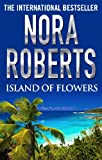 Front cover for the book Island of Flowers by Nora Roberts
