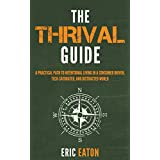 The Thrival Guide: A Practical Path To Intentional Living in a Consumer Driven, Tech-Saturated, and Distracted World