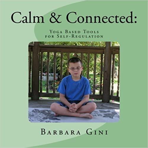 Calm & Connected: Yoga Based Tools for Self Regulation by Barbara Gini (2012-07-23)