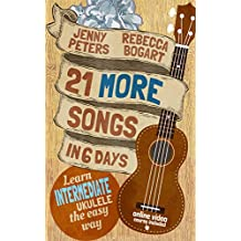 21 More Easy Ukulele Songs: Learn Intermediate Ukulele the Easy Way: Book + Online Video (Beginning Ukulele Songs 3)