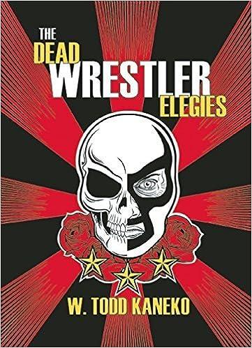 The Dead Wrestler Elegies by W. Todd Kaneko (2014-11-18)