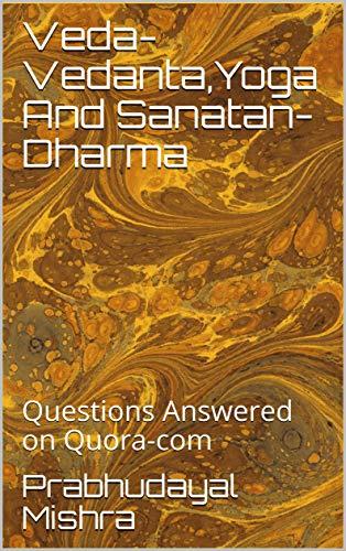 Amazon.com: Veda-Vedanta,Yoga And Sanatan-Dharma: Questions ...
