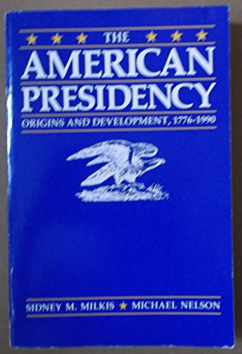 The American Presidency: Origins and Development, 1776-1990