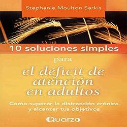 10 Soluciones simples para el deficit de atencion en adultos [10 Simple Solutions to Adult ADD]