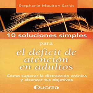 10 Soluciones simples para el deficit de atencion en adultos [10 Simple Solutions to Adult ADD] Audiobook