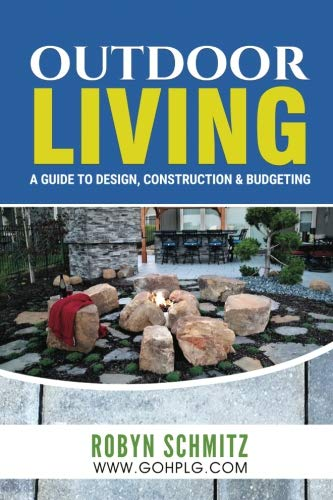 Outdoor Living: A Guide to Design, Construction and Budgeting