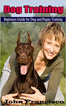 Dog Training: Beginners Guide for Dog and Puppy Training